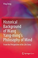 Historical Background of Wang Yang-ming's Philosophy of Mind: From the Perspective of his Life Story