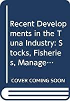 Recent Developments in the Tuna Industry: Stocks, Fisheries, Management, Processing, Trade and Markets (Fao Fisheries and Aquaculture Technical Papers)