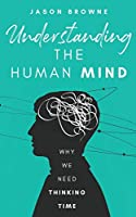 Understanding the Human Mind: Why We Need Thinking Time