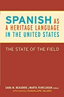 Spanish As a Heritage Language in the United States: The State of the Field (Georgetown Studies in Spanish Linguistics)