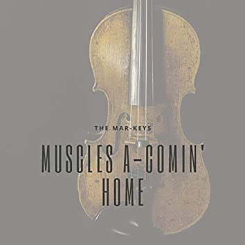 Muscles a-Comin' Home