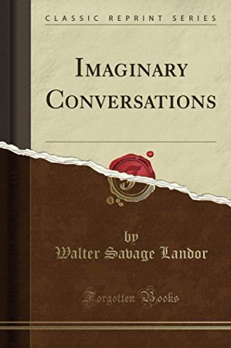 Imaginary Conversations (Classic Reprint)