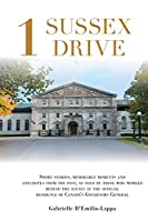 1 Sussex Drive: Short stories, memorable moments and anecdotes from the past, as told by those who worked behind the scenes at the official Residence of Canada's Governors General
