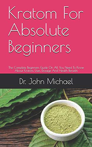 Kratom For Absolute Beginners: The...