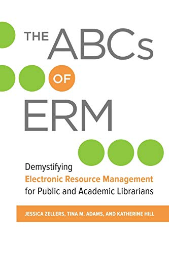 Compare Textbook Prices for The ABCs of ERM: Demystifying Electronic Resource Management for Public and Academic Librarians  ISBN 9781440855801 by Zellers, Jessica,Adams, Tina M.,Hill, Katherine