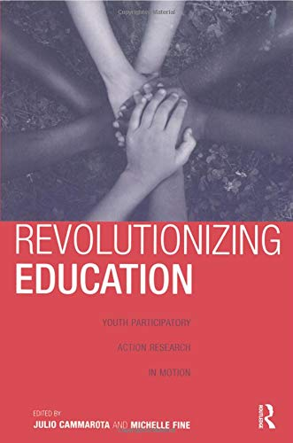 Revolutionizing Education: Youth Participatory Action Research in Motion (Critical Youth Studies)