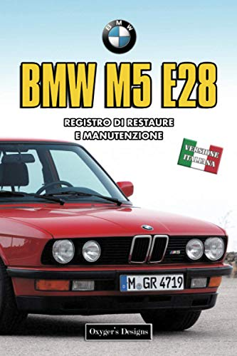 BMW M5 E28: REGISTRO DI RESTAURE E MANUTENZIONE