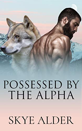 Possessed by The Alpha (Red Ridge Pack Book 1) by [Skye Alder]