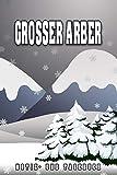 Grosser Arber Notiz- und Tagebuch: Reise- und Urlaubstagebuch für Grosser Arber. Ideal für Skiurlaub, Winterurlaub oder Schneeurlaub. Ein Logbuch mit ... Eignet sich als Ge (German Edition)