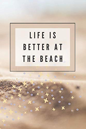 Life is better at the beach: Motivational Notebook, Summer Journal, Positive thoughts for ocean lovers