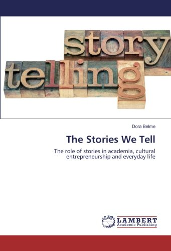 The Stories We Tell: The role of stories in academia, cultural entrepreneurship and everyday life