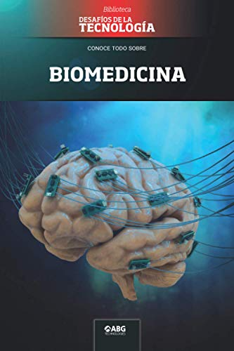 Biomedicina: Un factor decisivo en la lucha contra las pandemias (Desafíos de la Ingeniería: los principios de la Ingeniería y sus más increíbles logros.)