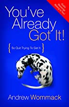 You've Already Got It!: So Quit Trying to Get It!