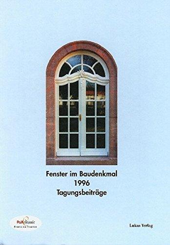 Fenster im Baudenkmal / Fenster im Baudenkmal: 1996. Vortragssammlung der PaX Fachtagung zur