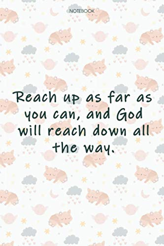 Lined Notebook Journal Cute Cat Cover Reach up as far as you can, and God will reach down all the way: Financial, Goals, High Performance, Journal, 114 Pages, 6x9 inch, Event, Tax