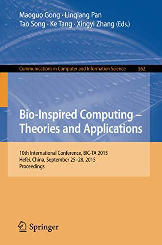 Bio-Inspired Computing -- Theories and Applications: 10th International Conference, BIC-TA 2015 Hefei, China, September 25-28, 2015, Proceedings (Communications in Computer and Information Science)
