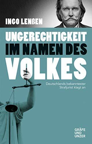 Ungerechtigkeit im Namen des Volkes: Deutschlands bekanntester Strafjurist klagt an (Gräfe und Unzer Einzeltitel)