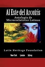 Al este del arco iris: Antología de Microrrelatistas Latinos