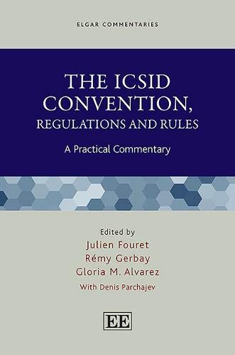 The ICSID Convention, Regulations and Rules: A Practical Commentary (Elgar Commentaries)