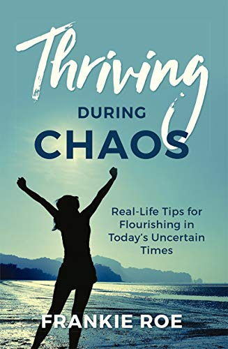 Thriving During Chaos: Real-Life Tips for Flourishing in Today's Uncertain Times (English Edition)