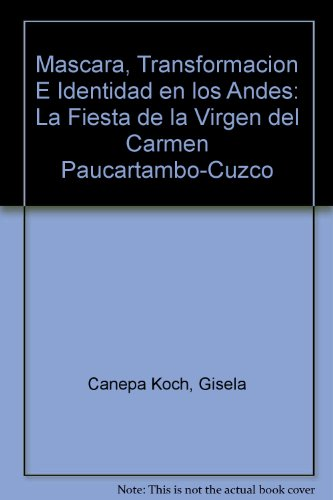Máscara, transformación e identidad en los Andes: La fiesta de la Virgen del Carmen Paucartambo-Cuzco