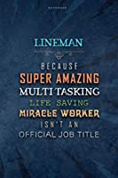 Lined Notebook Journal Lineman Because Super Amazing Multi-tasking Life Saving Miracle Worker Isn't An Official Job Title Working Cover: Finance, Daily, 6x9 inch, Work List, Teacher, Homework, Over 100 Pages, Journal