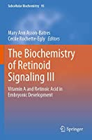 The Biochemistry of Retinoid Signaling III: Vitamin A and Retinoic Acid in Embryonic Development (Subcellular Biochemistry, 95)