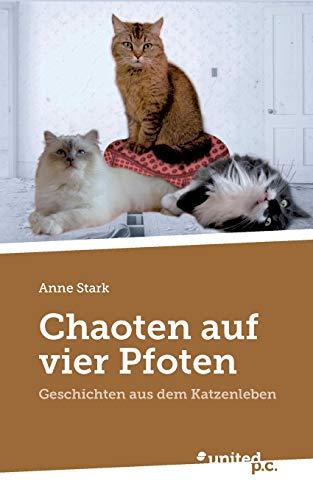 Chaoten auf vier Pfoten: Geschichten aus dem Katzenleben