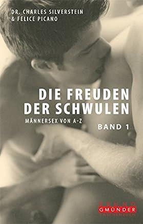 Die Freuden der Schwulen 1: Männersex von A - Z. Band 1 - A-L