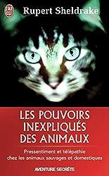 Les pouvoirs inexpliqués des animaux - Pressentiment et télépathie chez les animaux sauvages et domestiques de Rupert Sheldrake