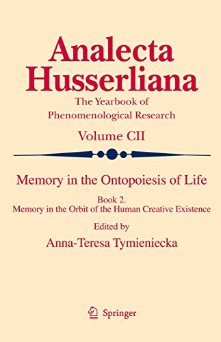 Memory in the Ontopoiesis of Life: Book Two. Memory in the Orbit of the Human Creative Existence (Analecta Husserliana, Band 102)