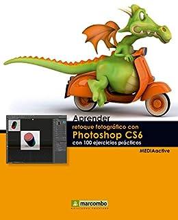 Amazon Com Aprender Retoque Fotográfico Con Photoshop Cs6 Con 100 Ejercicios Prácticos Aprender Con 100 Ejercicios Prácticos Nº 1 Spanish Edition Ebook Mediaactive Kindle Store