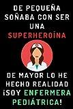 De Pequeña Soñaba Con Ser Una Superheroína. De Mayor Lo He Hecho Realidad ¡Soy Enfermera Pediátrica!: Cuaderno De Notas Ideal Para Enfermeras Pediátricas