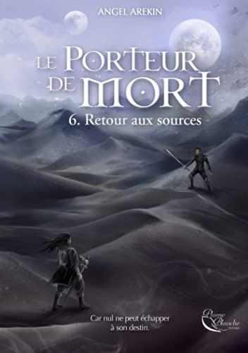 Le Porteur de Mort, tome 6: Retour aux sources