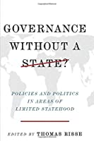 Governance Without a State?: Policies and Politics in Areas of Limited Statehood