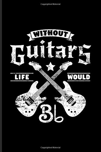 Without Guitars Life Would Bb: Musical Quotes About Life Jou