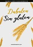 Dabuten sin gluten: HACKEA TU CUERPO CON LA GUIA DEFINITIVA