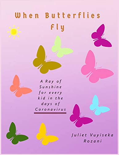 When Butteflies Fly: A Ray of Sunshine for every kid in the days of Coronavirus (English Edition)