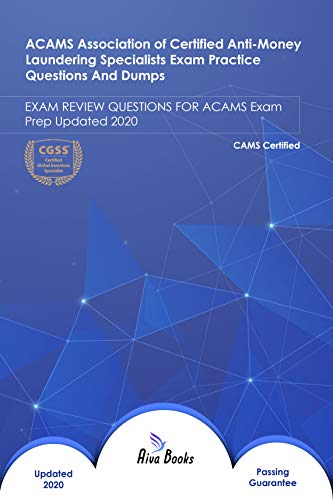ACAMS Association of Certified Anti-Money Laundering Specialists Exam Practice Questions And Dumps by CAMS: EXAM REVIEW QUESTIONS FOR ACAMS Exam Prep Updated 2020 (English Edition)