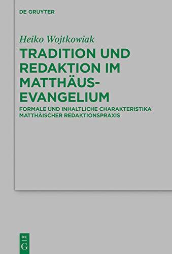 Tradition und Redaktion im Matthäusevangelium: Formale und inhaltliche Charakteristika matthäische