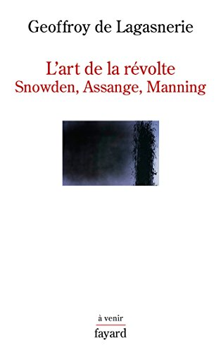 L'art de la révolte: Snowden, Assange, Manning