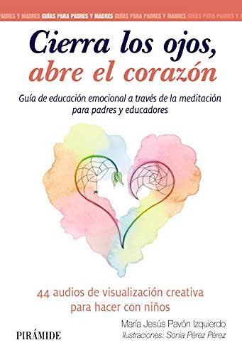 Cierra los ojos, abre el corazón: Guía de educación emocional a través de la meditación