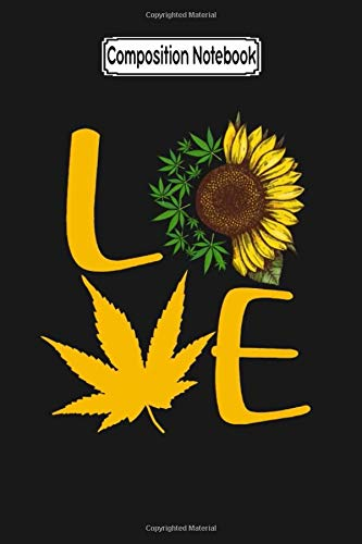 41B r+9cTnL - Composition Notebook: Love Weed Cannabis Sunflower Sunflower Weed - Trending Notebook for Mother Father Day Journal/Notebook Blank Lined Ruled 6x9 100 Pages