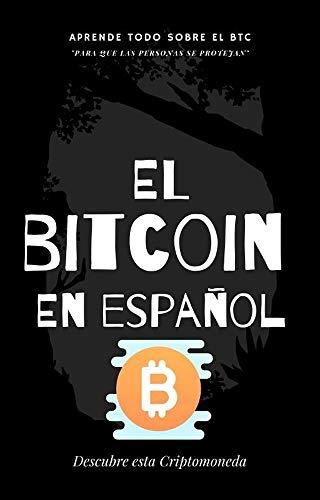 Bitcoin en Español: Descubre todo lo del BTC (Spanish Edition)