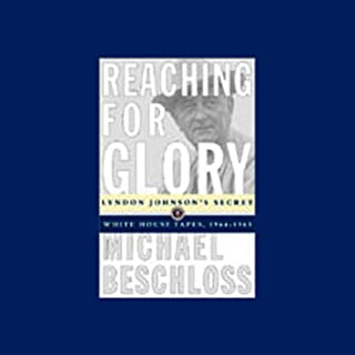 Reaching for Glory     Lyndon Johnson's Secret White House Tapes, 1964-65              By:                                                                                                                                 Michael Beschloss                               Narrated by:                                                                                                                                 Lyndon Johnson,                                                                                        Michael Beschloss                      Length: 6 hrs and 33 mins     197 ratings     Overall 4.1
