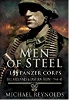 Men of Steel: I Ss Panzer Corps the Ardennes and Eastern Front 1944-45