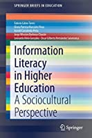 Information Literacy in Higher Education: A Sociocultural Perspective (SpringerBriefs in Education)