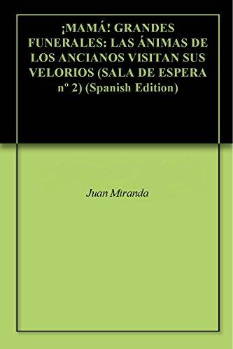 ¡MAMÁ! GRANDES FUNERALES: LAS ÁNIMAS DE LOS ANCIANOS VISITAN SUS VELORIOS (SALA DE ESPERA nº 2)