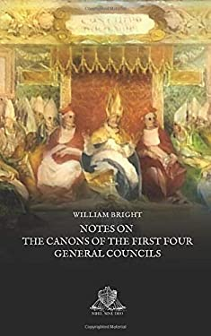 Notes on the Canons of the First Four General Councils: Nicea, Constantinople, Ephesus and Chalcedon (Nihil Sine Deo)