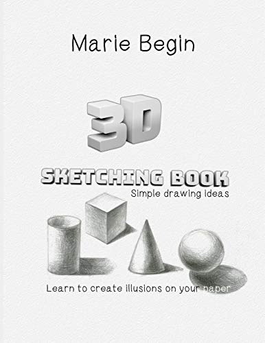 3D Sketching Book: Learn to Create Illusions on Your Paper. Simple Drawing Ideas
